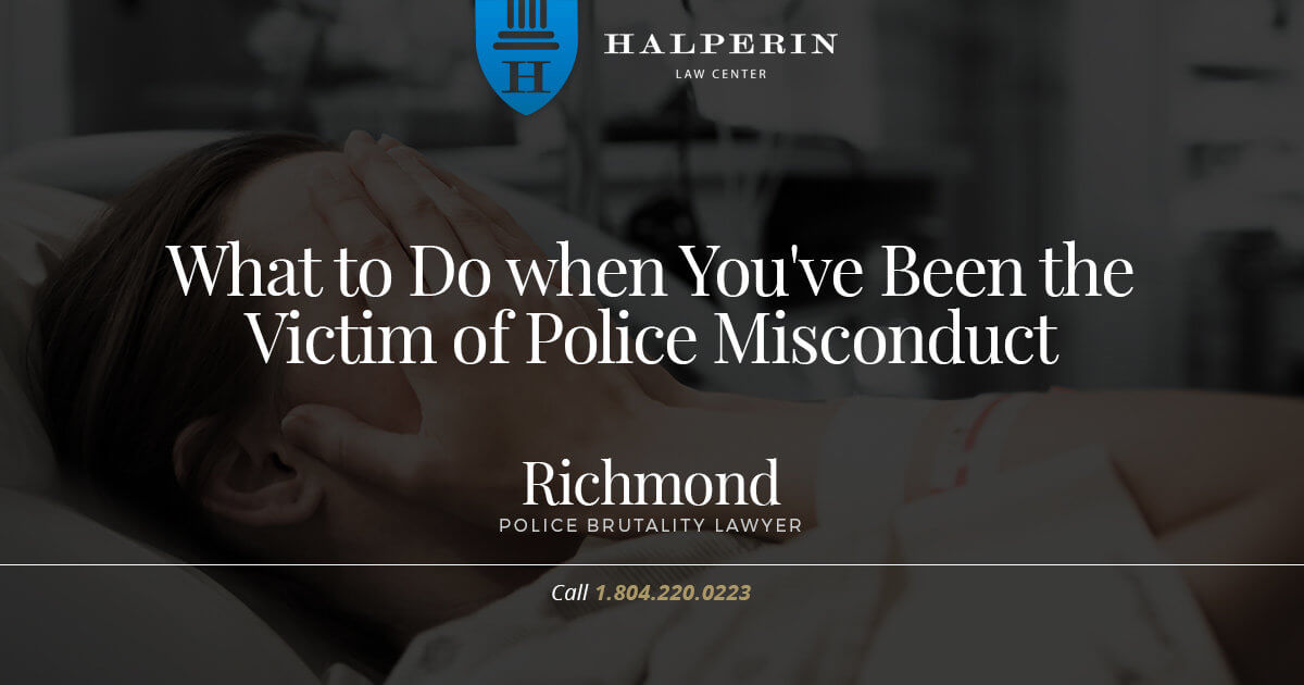 What to Do When You've Been the Victim of Police Misconduct